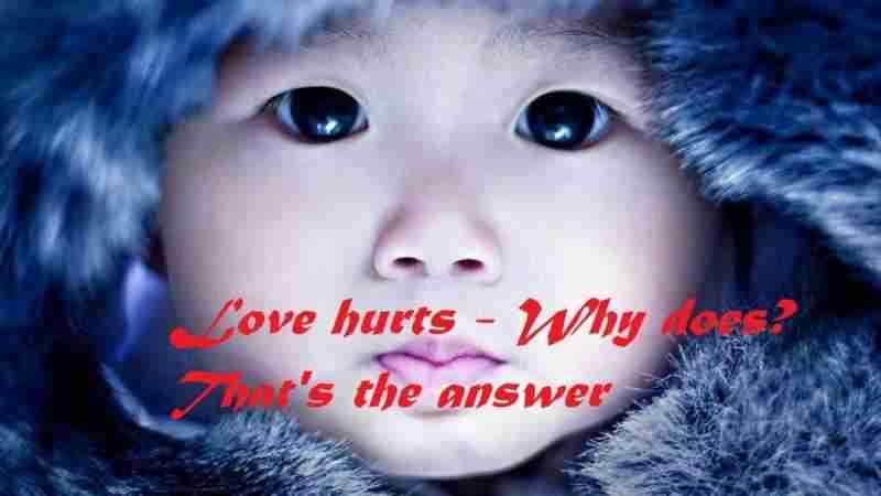Love hurts - Why does? That's the answer
